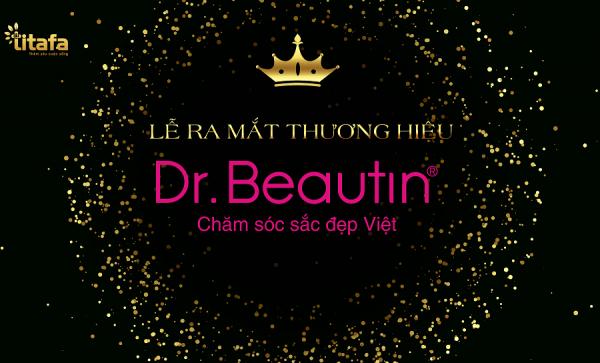 Lễ ra mắt thương hiệu Dr. BEAUTIN Chăm sóc sắc đẹp VIỆT